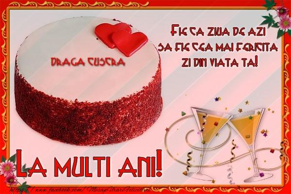 Felicitari de la multi ani pentru Cuscra - La multi ani, draga cuscra! Fie ca ziua de azi sa fie cea mai fericita  zi din viata ta!