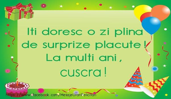Felicitari de la multi ani pentru Cuscra - Iti doresc o zi plina de surprize placute! La multi ani, cuscra!