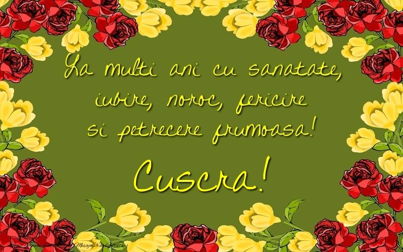 Felicitari de la multi ani pentru Cuscra - La multi ani cu sanatate, iubire, noroc, fericire si petrecere frumoasa! cuscra