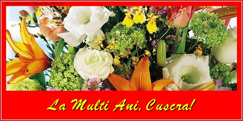 Felicitari de la multi ani pentru Cuscra - La multi ani, cuscra!