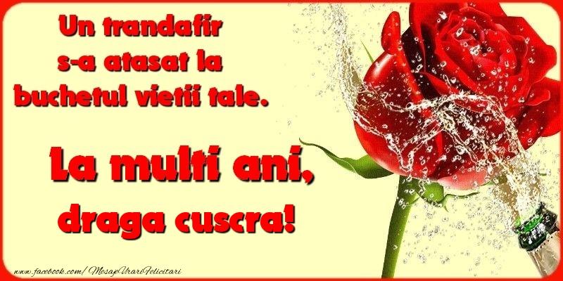 Felicitari de la multi ani pentru Cuscra - Un trandafir s-a atasat la buchetul vietii tale. draga cuscra