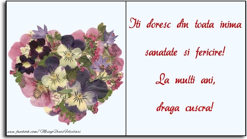 Felicitari de la multi ani pentru Cuscra - Iti doresc din toata inima sanatate si fericire! La multi ani, draga cuscra
