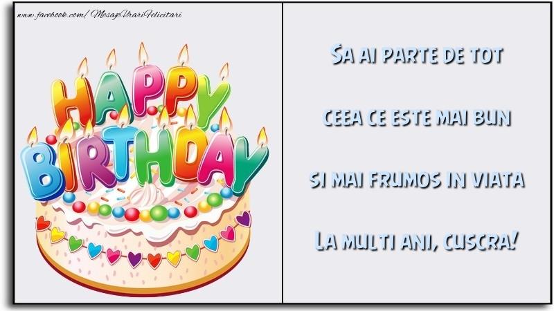 Felicitari de la multi ani pentru Cuscra - Sa ai parte de tot ceea ce este mai bun si mai frumos in viata cuscra
