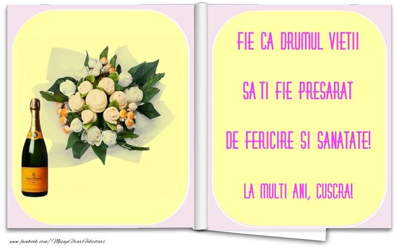 Felicitari de la multi ani pentru Cuscra - Fie ca drumul vietii sa-ti fie presarat de fericire si sanatate! cuscra