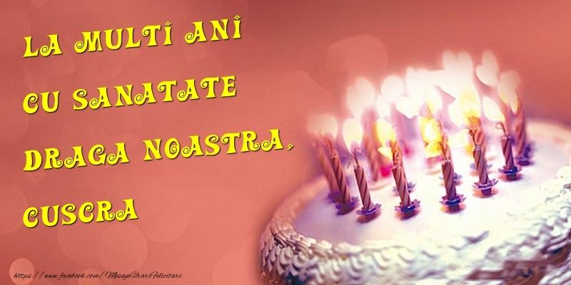 Felicitari de la multi ani pentru Cuscra - La multi ani cu sanatate draga noastra, cuscra