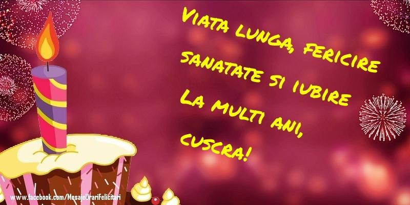 Felicitari de la multi ani pentru Cuscra - Viata lunga, fericire sanatate si iubire La multi ani, cuscra