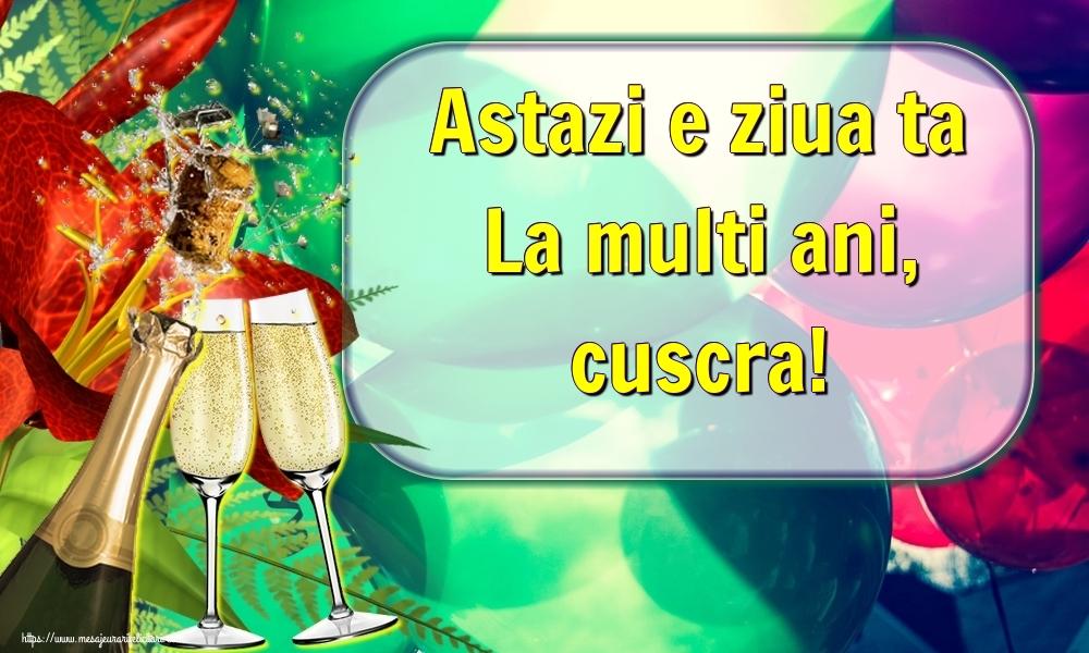 Felicitari de la multi ani pentru Cuscra - Astazi e ziua ta La multi ani, cuscra!