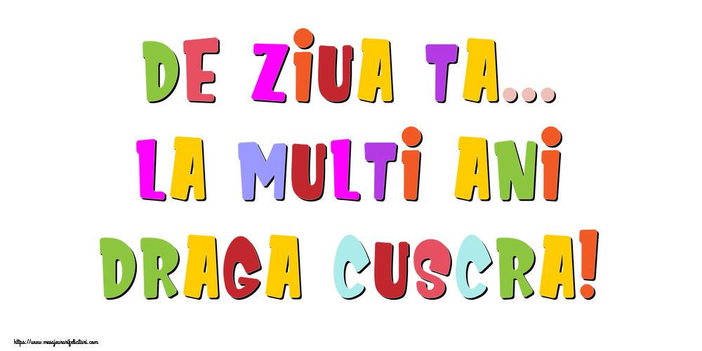 Felicitari de la multi ani pentru Cuscra - De ziua ta... La multi ani, draga cuscra!