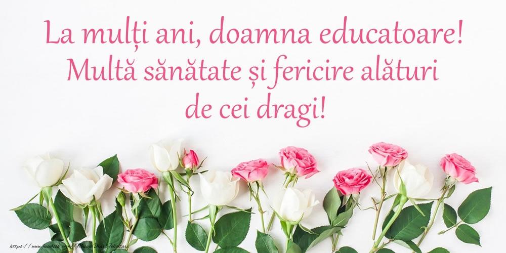 Felicitari de la multi ani pentru Educatoare - La mulți ani, doamna educatoare! Multă sănătate și fericire...