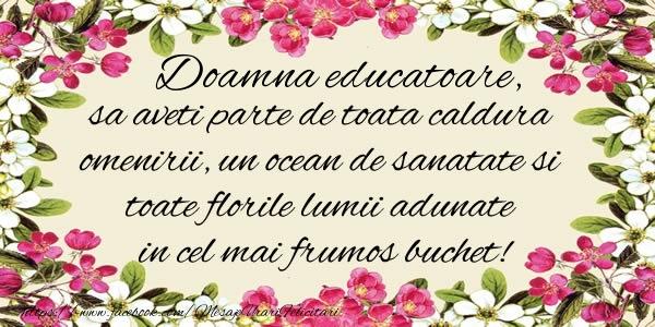 Felicitari de la multi ani pentru Educatoare - Doamna educatoare, sa aveti parte de toata caldura omenirii, un ocean de sanatate si toate florile lumii adunate in cel mai frumos buchet!