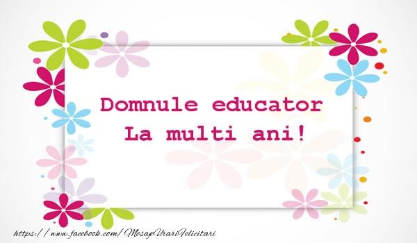Felicitari de la multi ani pentru Educator - Domnule educator La multi ani