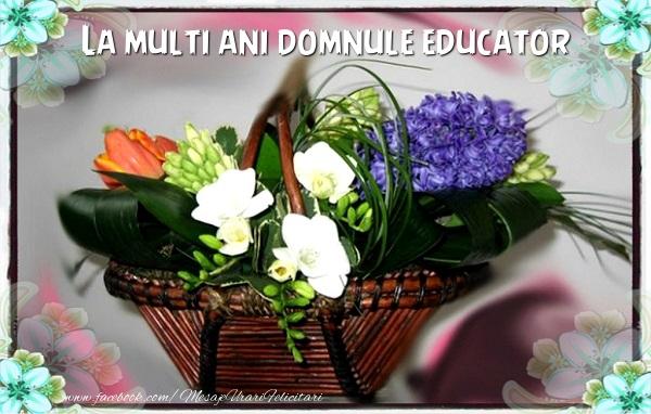 Felicitari de la multi ani pentru Educator - La multi ani domnule educator