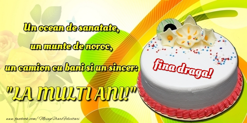 Felicitari de la multi ani pentru Fina - Un ocean de sanatate, un munte de noroc, un camion cu bani si un sincer: