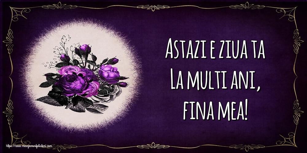 Felicitari de la multi ani pentru Fina - Astazi e ziua ta La multi ani, fina mea!