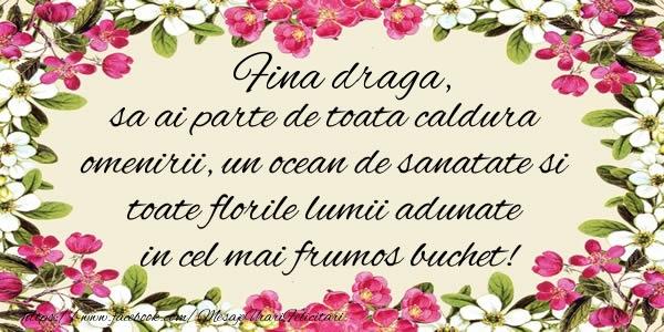 Felicitari de la multi ani pentru Fina - Fina draga, sa ai parte de toata caldura omenirii, un ocean de sanatate si toate florile lumii adunate in cel mai frumos buchet!