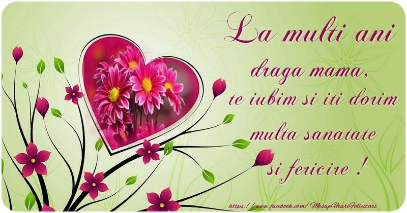 Felicitari de la multi ani pentru Mama - La multi ani draga mama te iubim si iti dorim multa sanatate si fericire !