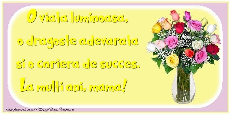 Felicitari de la multi ani pentru Mama - O viata luminoasa, o dragoste adevarata si o cariera de succes. mama