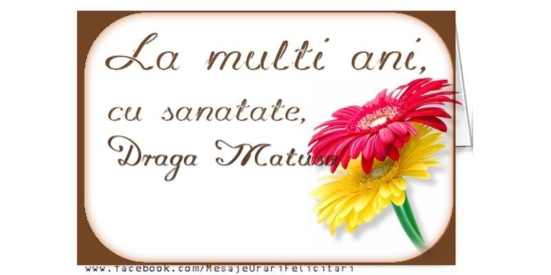 Felicitari de la multi ani pentru Matusa - La multi ani, draga matusa