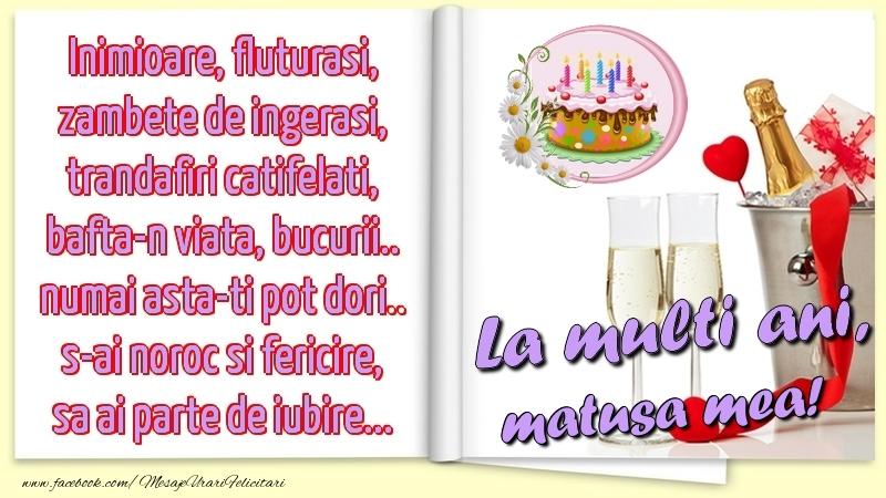 Felicitari de la multi ani pentru Matusa - Inimioare, fluturasi, zambete de ingerasi, trandafiri catifelati, bafta-n viata, bucurii.. numai asta-ti pot dori.. s-ai noroc si fericire, sa ai parte de iubire...La multi ani, matusa mea!