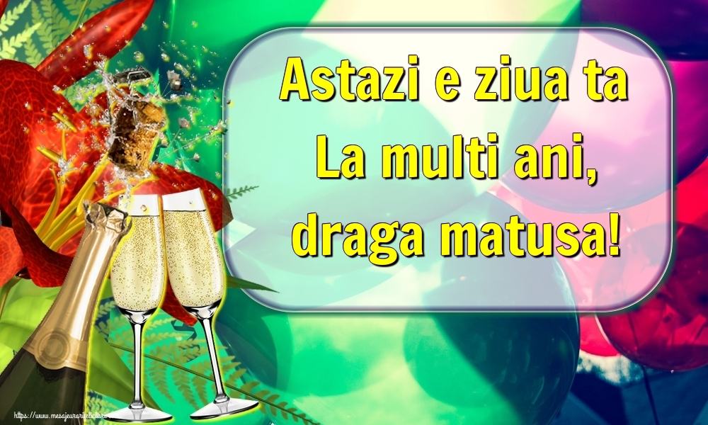 Felicitari de la multi ani pentru Matusa - Astazi e ziua ta La multi ani, draga matusa!