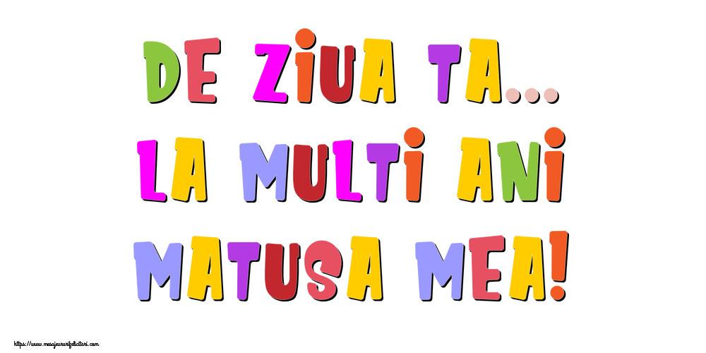 Felicitari de la multi ani pentru Matusa - De ziua ta... La multi ani, matusa mea!