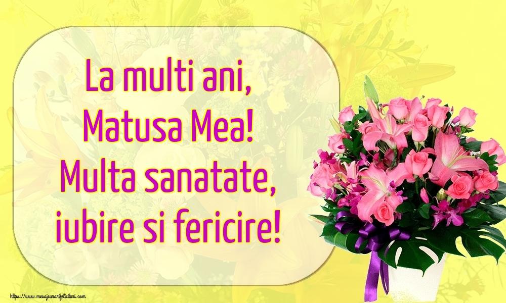 Felicitari de la multi ani pentru Matusa - La multi ani, matusa mea! Multa sanatate, iubire si fericire!