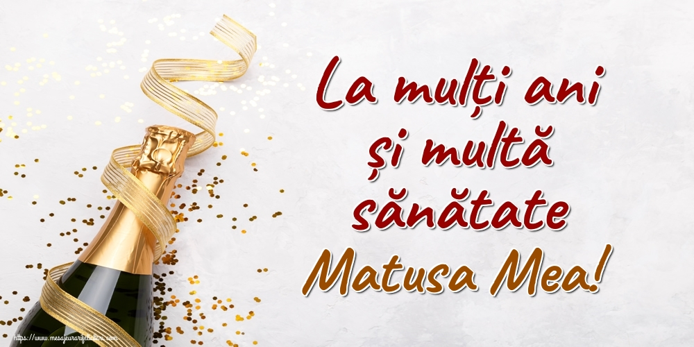 Felicitari de la multi ani pentru Matusa - La mulți ani și multă sănătate matusa mea!