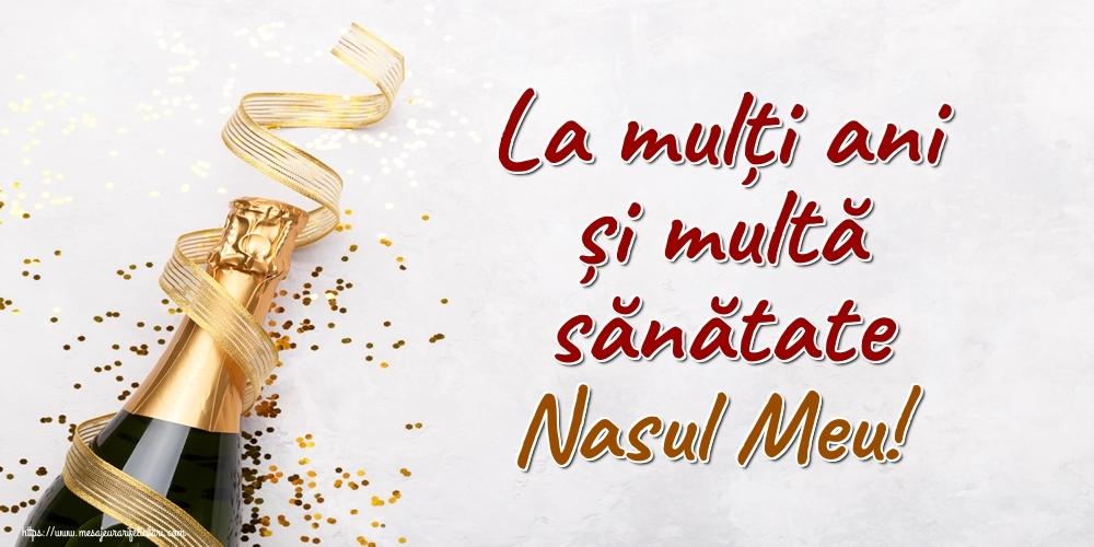 Felicitari de la multi ani pentru Nas - La mulți ani și multă sănătate nasul meu!