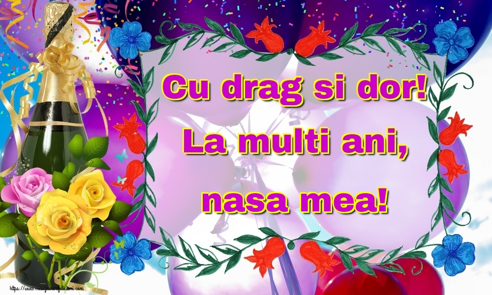 Felicitari de la multi ani pentru Nasa - Cu drag si dor! La multi ani, nasa mea!
