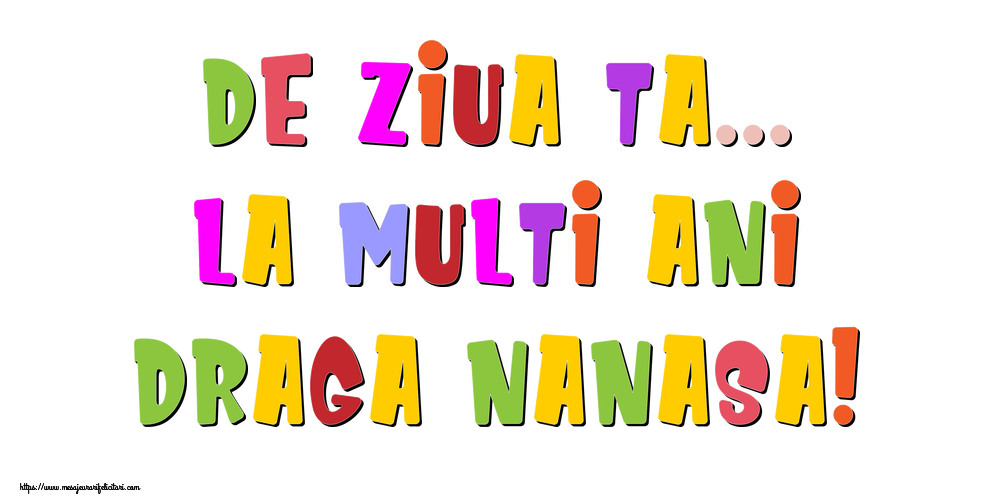Felicitari de la multi ani pentru Nasa - De ziua ta... La multi ani, draga nanasa!