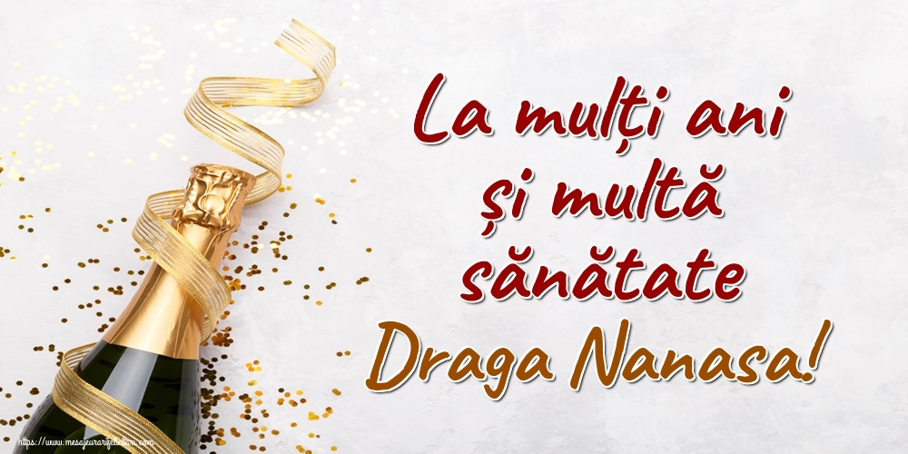 Felicitari de la multi ani pentru Nasa - La mulți ani și multă sănătate draga nanasa!