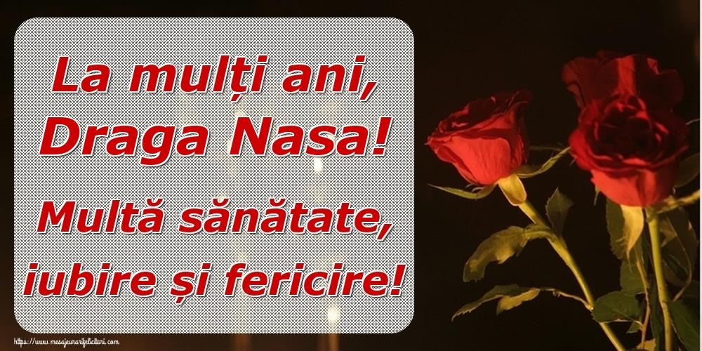 Felicitari de la multi ani pentru Nasa - La mulți ani, draga nasa! Multă sănătate, iubire și fericire!
