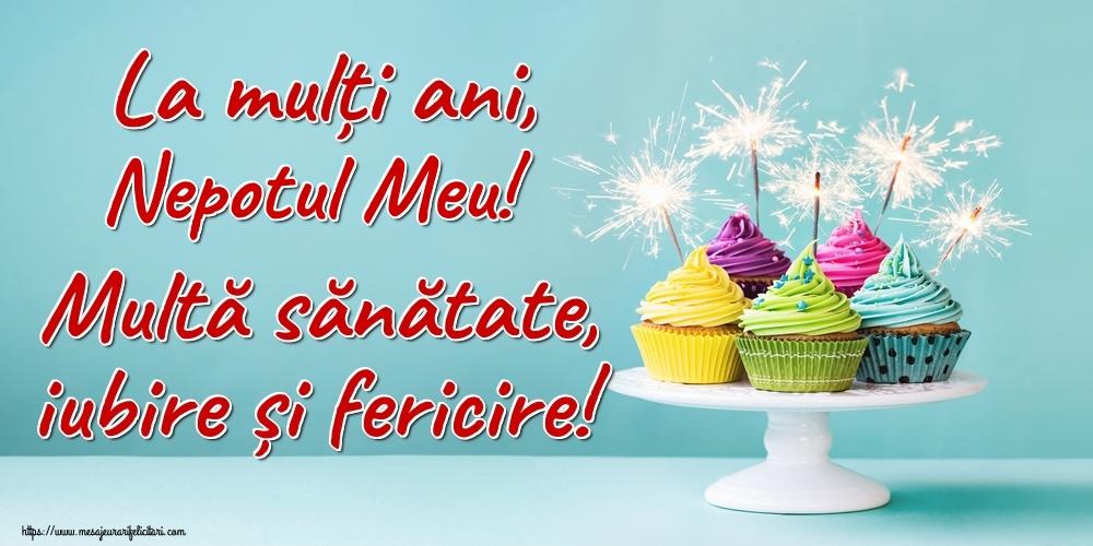 Felicitari de la multi ani pentru Nepot - La mulți ani, nepotul meu! Multă sănătate, iubire și fericire!