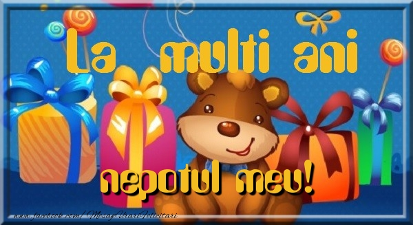 Felicitari de la multi ani pentru Nepot - La multi ani nepotul meu