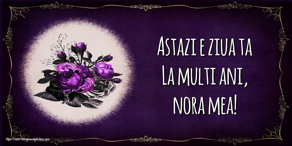 Felicitari de la multi ani pentru Nora - Astazi e ziua ta La multi ani, nora mea!