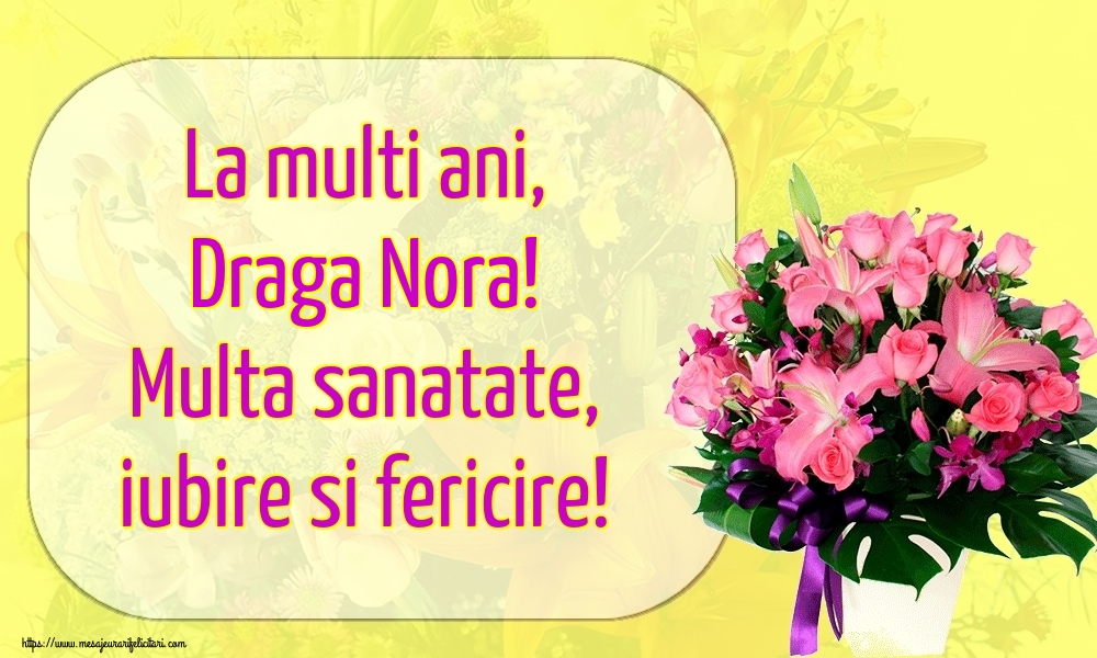 Felicitari de la multi ani pentru Nora - La multi ani, draga nora! Multa sanatate, iubire si fericire!