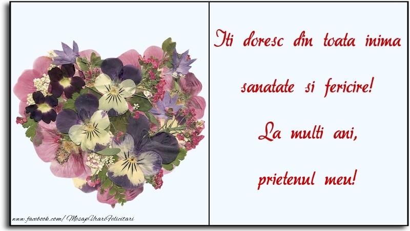 Felicitari de la multi ani pentru Prieten - Iti doresc din toata inima sanatate si fericire! La multi ani, prietenul meu