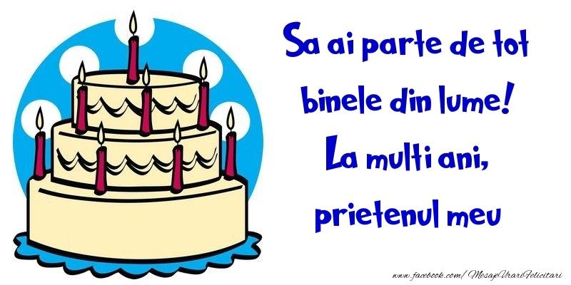 Felicitari de la multi ani pentru Prieten - Sa ai parte de tot binele din lume! La multi ani, prietenul meu