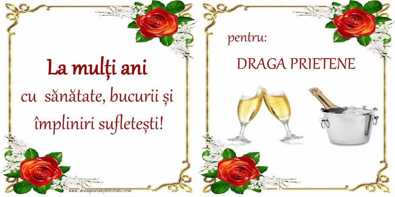 Felicitari de la multi ani pentru Prieten - La multi ani cu sanatate, bucurii si impliniri sufletesti! pentru: draga prietene