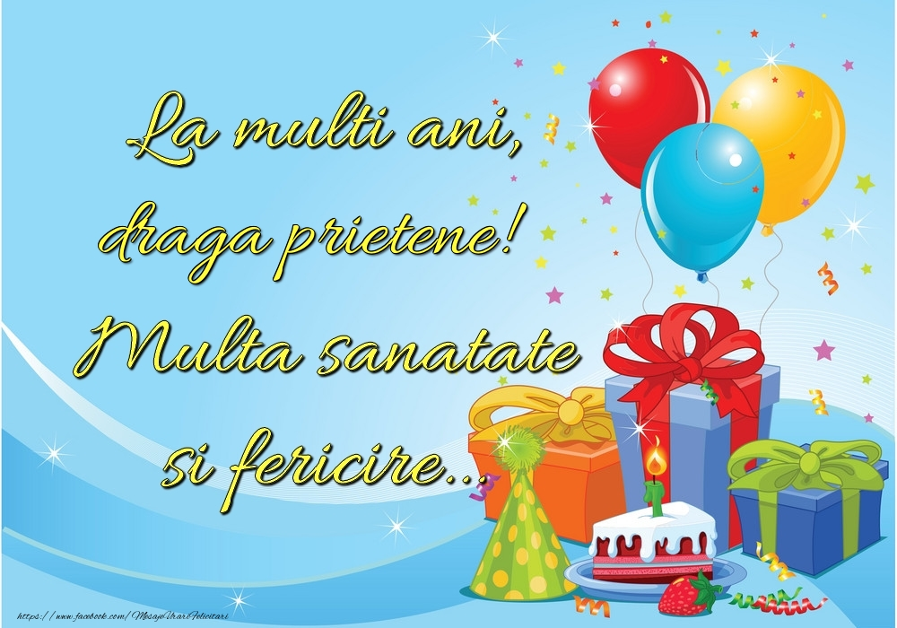 Felicitari de la multi ani pentru Prieten - La mulți ani, draga prietene! Multă sănătate și fericire...
