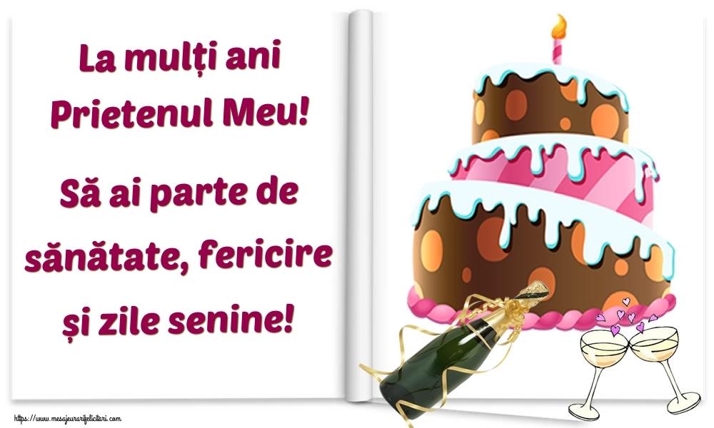 Felicitari de la multi ani pentru Prieten - La mulți ani prietenul meu! Să ai parte de sănătate, fericire și zile senine!