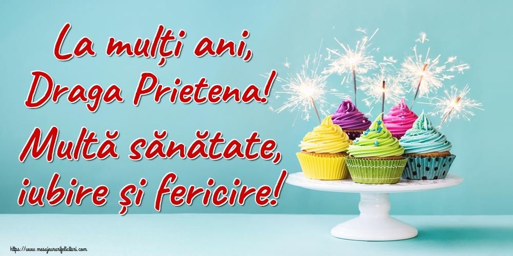 Felicitari de la multi ani pentru Prietena - La mulți ani, draga prietena! Multă sănătate, iubire și fericire!