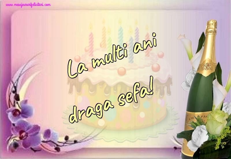 Felicitari de la multi ani pentru Sefa - La multi ani draga sefa!