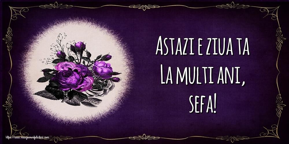 Felicitari de la multi ani pentru Sefa - Astazi e ziua ta La multi ani, sefa!