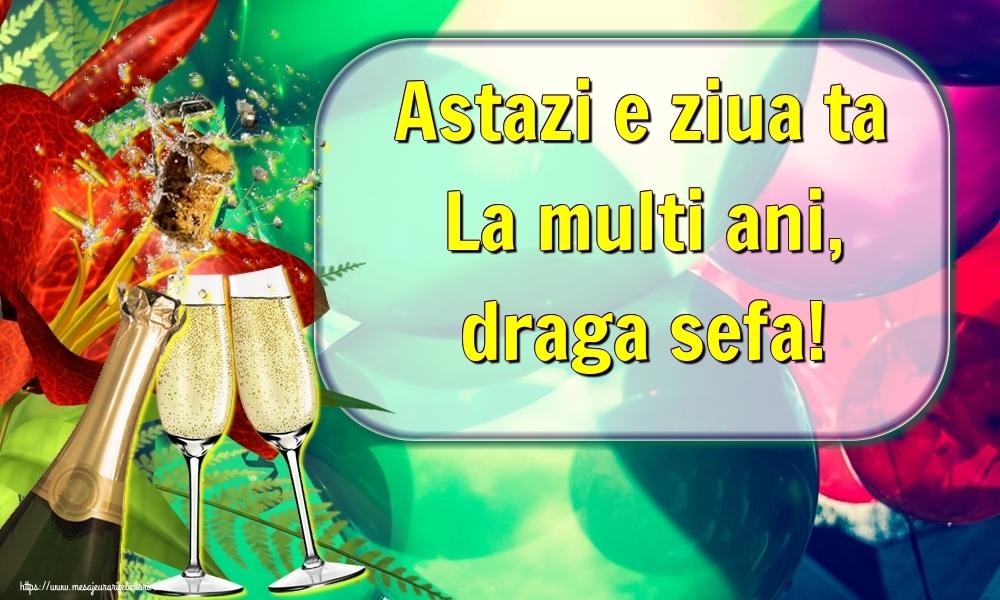 Felicitari de la multi ani pentru Sefa - Astazi e ziua ta La multi ani, draga sefa!