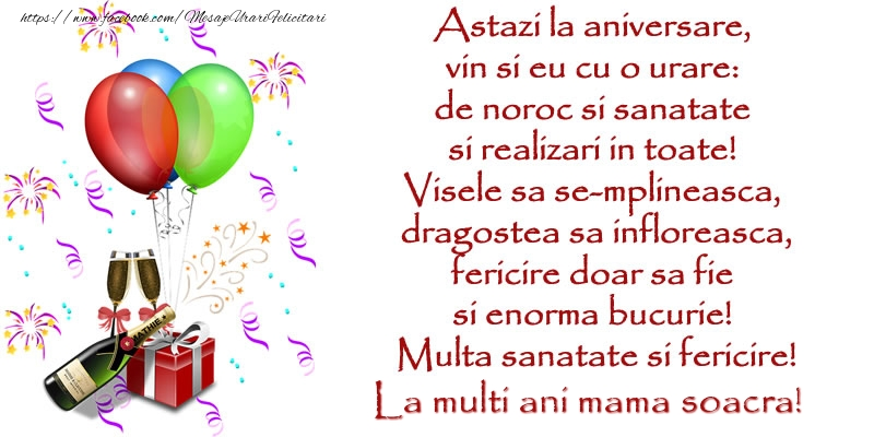 Felicitari de la multi ani pentru Soacra - Astazi la aniversare,  vin si eu cu o urare:  de noroc si sanatate  ... Multa sanatate si fericire! La multi ani mama soacra!
