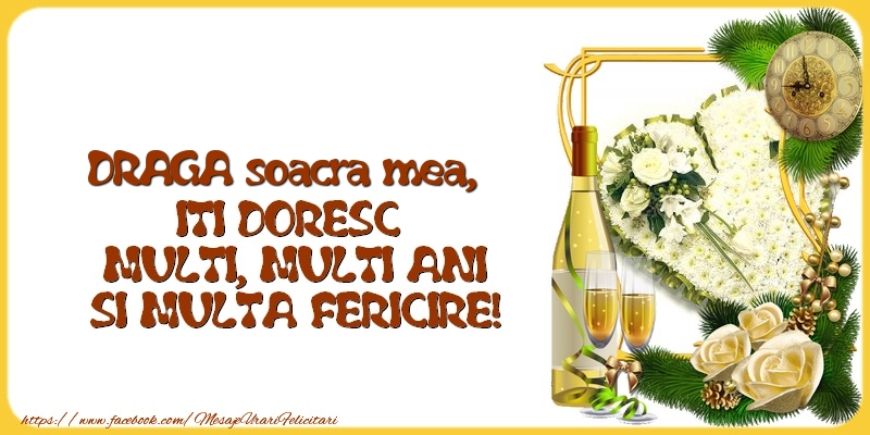 Felicitari de la multi ani pentru Soacra - DRAGA soacra mea,  ITI DORESC  MULTI, MULTI ANI SI MULTA FERICIRE!