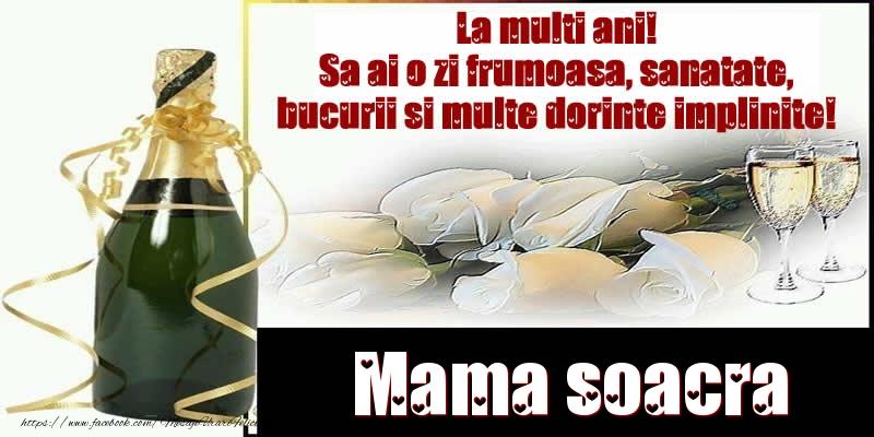 Felicitari de la multi ani pentru Soacra - Mama soacra La multi ani! Sa ai o zi frumoasa, sanatate, bucurii si multe dorinte implinite!