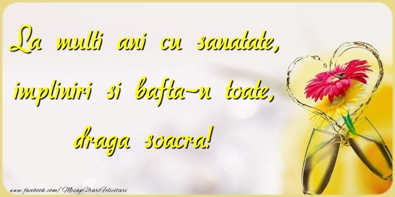 Felicitari de la multi ani pentru Soacra - La multi ani cu sanatate, impliniri si bafta-n toate, draga soacra