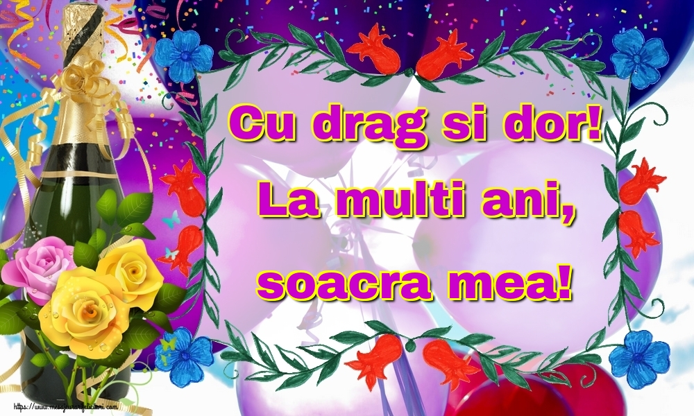 Felicitari de la multi ani pentru Soacra - Cu drag si dor! La multi ani, soacra mea!